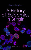 A History of Epidemics in Britain (Vol. 1&2) - Charles Creighton