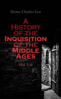 A History of the Inquisition of the Middle Ages (Vol. 1-3) - Henry Charles Lea