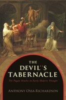 The Devil's Tabernacle: The Pagan Oracles in Early Modern Thought - Anthony Ossa-Richardson