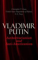 Vladimir Putin: Authoritarianism and Anti-Americanism - United States Department of Defense, U.S. Navy, Christopher T. Gans