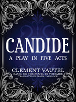 Candide: A Play in Five Acts - Voltaire