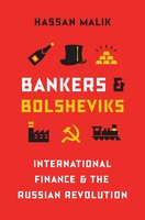 Bankers and Bolsheviks: International Finance and the Russian Revolution - Hassan Malik