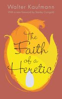 The Faith of a Heretic: Updated Edition - Walter A. Kaufmann