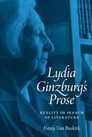 Lydia Ginzburg's Prose: Reality in Search of Literature - Emily Van Buskirk