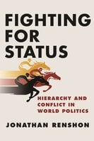 Fighting for Status: Hierarchy and Conflict in World Politics - Jonathan Renshon