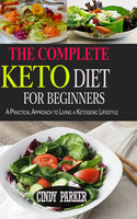 The Complete Keto Diet For Beginners - Cindy Parker