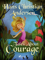 Tales About Courage - Hans Christian Andersen
