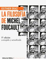 La filosofía de Michel Foucault: edición ampliada y actualizada - Esther Díaz