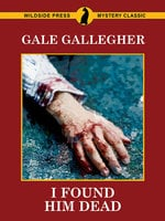 I Found Him Dead! - Gale Gallegher
