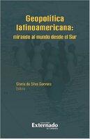 Geopolítica latinoamericana: Mirando al mundo desde el Sur - Varios Autores