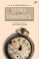 The Story of the Timepiece: A Collection of Short Stories - S.K. Pottekkat