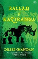 Ballad of Kaziranga - Dileep Chandan