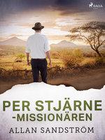 Per Stjärne - missionären - Allan Sandström