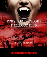 Pray for Daylight/The Blood Feud - M. Anthony Phillips