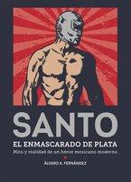Santo. El enmascarado de plata - Álvaro Arturo Fernández Reyes, Paola Enedina Vázquez Murillo