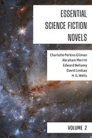Essential Science Fiction Novels - Volume 2 - H.G. Wells, Edward Bellamy, Charlotte Perkins Gilman, Abraham Merritt, David Lindsay