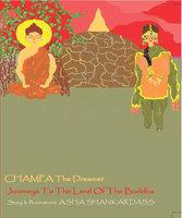 CHAMPA The Dreamer Journeys To The Land Of the Buddha - Asha Shankardass