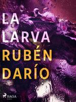 La larva - Rubén Darío