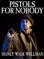 Pistols For Nobody - Manly Wade Wellman