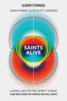 Saints Alive! Leader's Manual - Felicity Lawson, Finney John