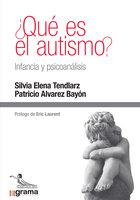 ¿Qué es el autismo? Infancia y psicoanálisis - Patricio Álvarez Bayón, Silvia Elena Tendlarz