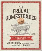 The Frugal Homesteader: Living the Good Life on Less - John Moody