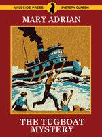 The Tugboat Mystery - Mary Adrian