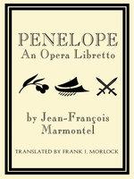 Penelope: An Opera Libretto - Jean-Francois Marmontel