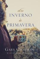 Do inverno à primavera - Gary Chapman, Catherine Palmer