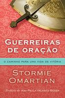 Guerreiras de oração: O caminho para uma vida de vitória - Stormie Omartian