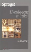 Sproget. Hverdagens mirakel - Hans Arndt