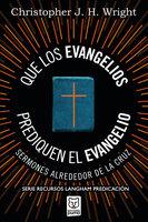Que los evangelios prediquen el Evangelio: Sermones alrededor de la cruz - Christopher J. H. Wright