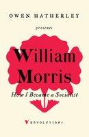 How I Became A Socialist - William Morris