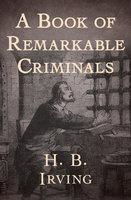 A Book of Remarkable Criminals - H.B. Irving
