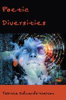 Poetic Diversities - Tabitha Edwards-Walton