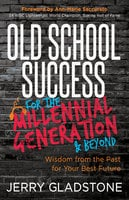 Old School Success for the Millennial Generation & Beyond - Jerry Gladstone