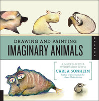 Drawing and Painting Imaginary Animals - Carla Sonheim