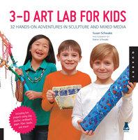 3D Art Lab for Kids - Susan Schwake