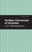 Further Chronicles of Avonlea - LM Montgomery