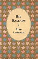 Bib Ballads - Ring Lardner