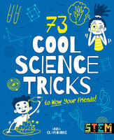 73 Cool Science Tricks to Wow Your Friends! - Anna Claybourne