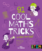 91 Cool Maths Tricks to Make You Gasp! - Anna Claybourne