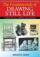 Fundamentals of Drawing Still Life - Barrington Barber