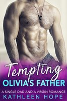 Tempting Olivia's Father: A Single Dad and a Virgin Romance - Kathleen Hope