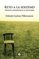 Reto a la soledad. Memorias y desmemorias de un sobreviviente - Orlando Cardoso Villavicencio