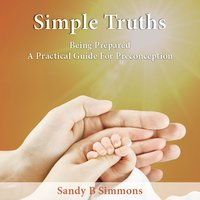 Simple Truths: Being Prepared - A Practical Guide for Preconception - Sandy B Simmons