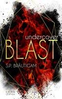 Undercover: Blast - S.P. Bräutigam