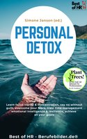Personal Detox: Learn focus clarity & concentration, say no without guilt, overcome your fears, train time management emotional intelligence & resilience, achieve all your goals - Simone Janson