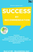 Success by Recommendation: Convince & achieve goals thanks to personal branding, win with networks reputation management communication, use the power of rhetoric for applications - Simone Janson