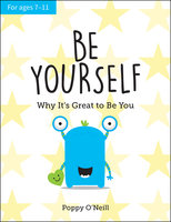 Be Yourself: Why It's Great to Be You: A Child's Guide to Embracing Individuality - Poppy O'Neill